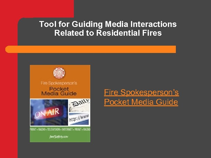 Tool for Guiding Media Interactions Related to Residential Fires Fire Spokesperson's Pocket Media Guide