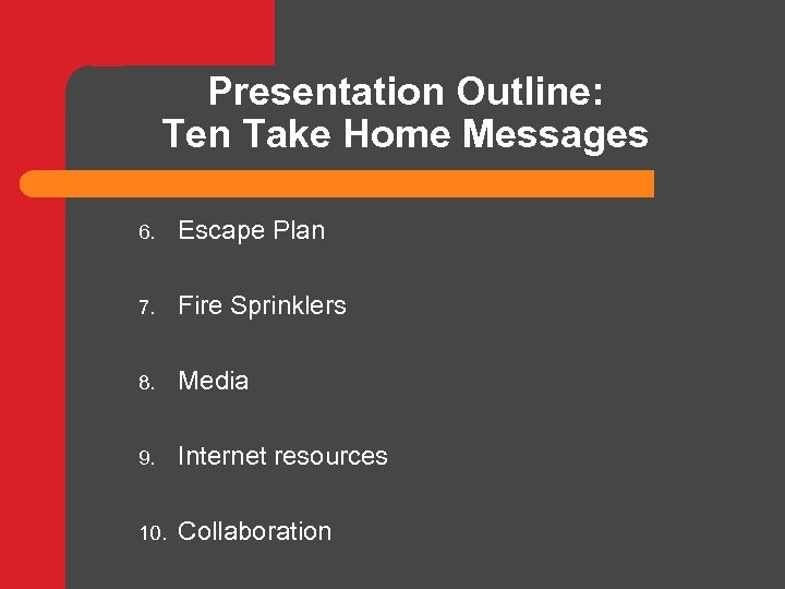 Presentation Outline: Ten Take Home Messages 6. Escape Plan 7. Fire Sprinklers 8. Media