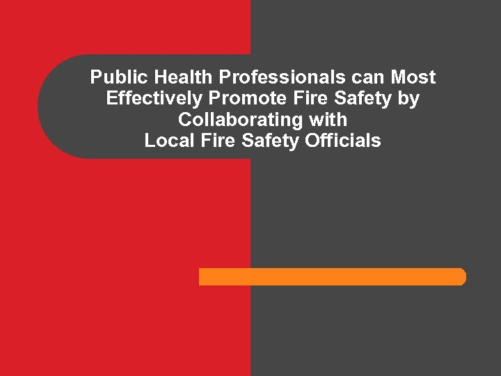 Public Health Professionals can Most Effectively Promote Fire Safety by Collaborating with Local Fire