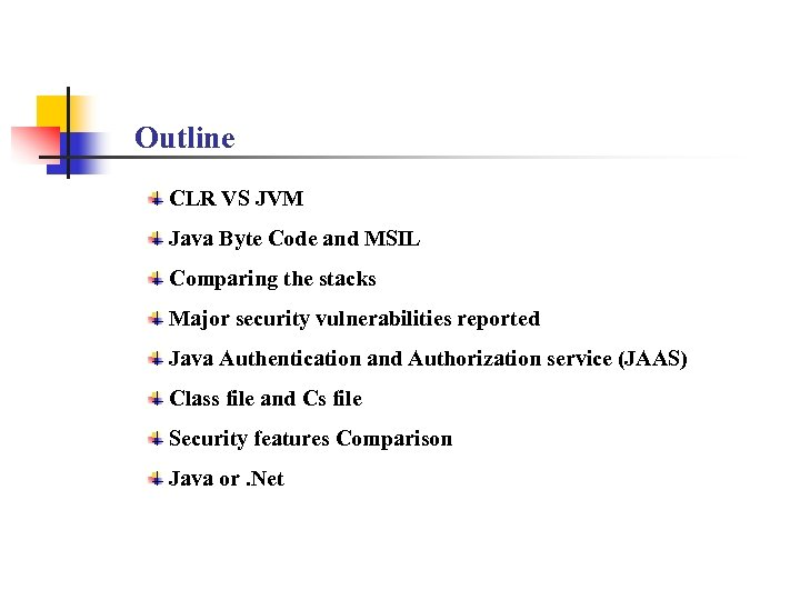 Outline CLR VS JVM Java Byte Code and MSIL Comparing the stacks Major security