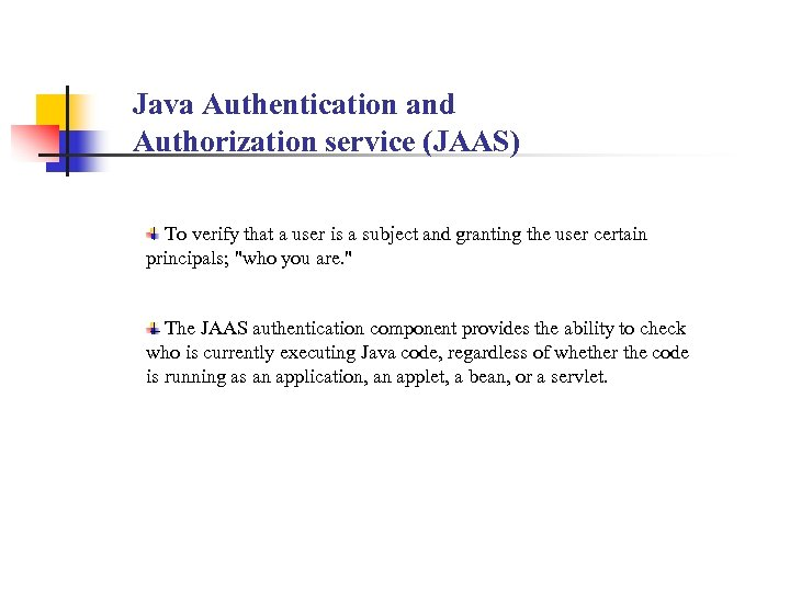 Java Authentication and Authorization service (JAAS) To verify that a user is a subject