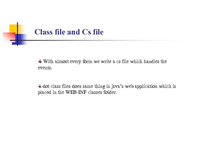Class file and Cs file With almost every form we write a cs file