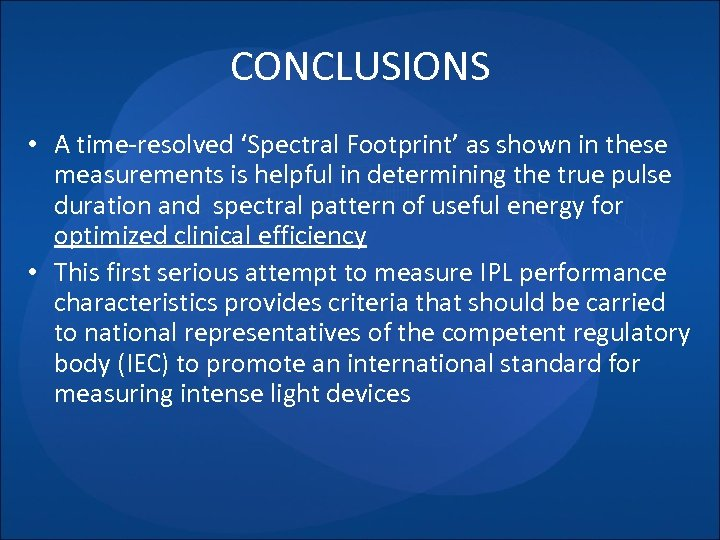 CONCLUSIONS • A time-resolved 'Spectral Footprint' as shown in these measurements is helpful in