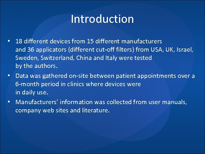 Introduction • 18 different devices from 15 different manufacturers and 36 applicators (different cut-off