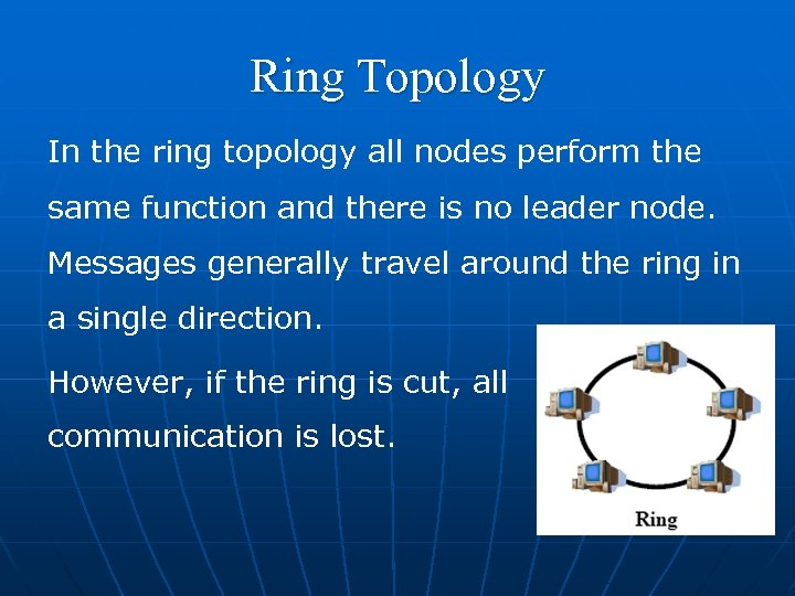 Ring Topology In the ring topology all nodes perform the same function and there