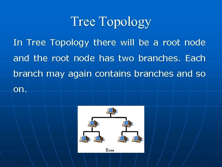 Tree Topology In Tree Topology there will be a root node and the root