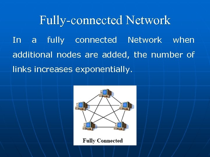 Fully-connected Network In a fully connected Network when additional nodes are added, the number