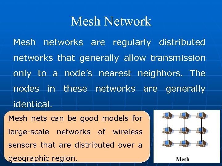 Mesh Network Mesh networks are regularly distributed networks that generally allow transmission only to