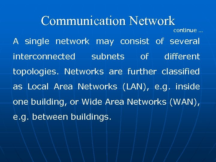 Communication Network continue … A single network may consist of several interconnected subnets of