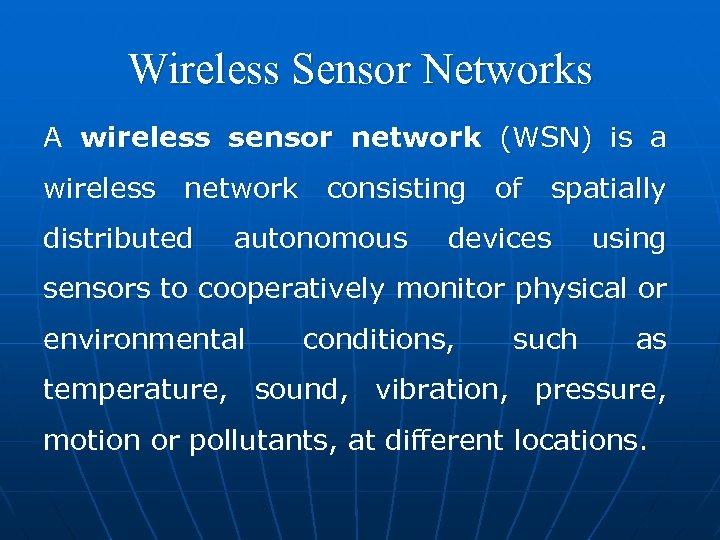 Wireless Sensor Networks A wireless sensor network (WSN) is a wireless network consisting of