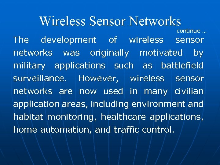 Wireless Sensor Networks continue … The development of wireless sensor networks was originally motivated