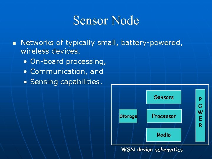 Sensor Node n Networks of typically small, battery-powered, wireless devices. • On-board processing, •