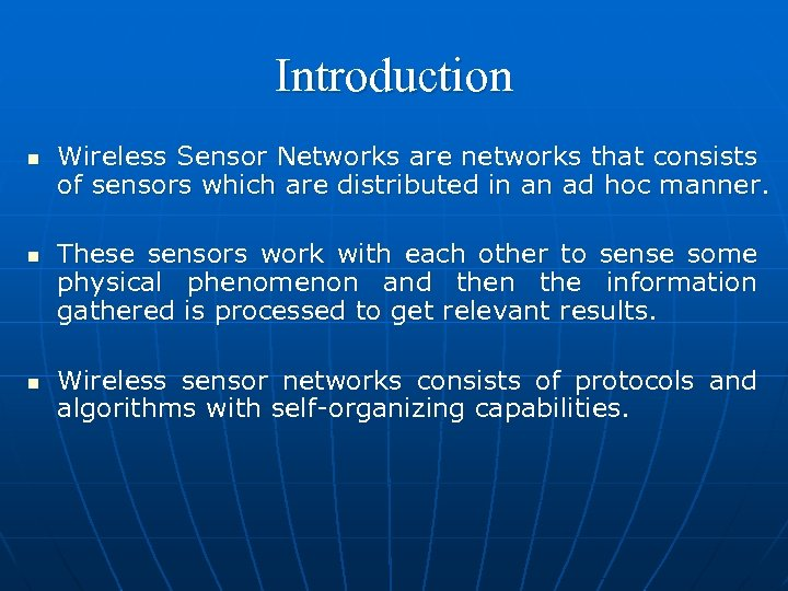 Introduction n Wireless Sensor Networks are networks that consists of sensors which are distributed