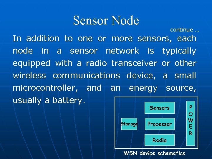 Sensor Node continue … In addition to one or more sensors, each node in