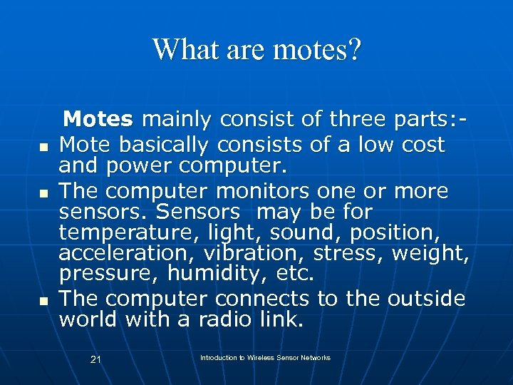 What are motes? n n n Motes mainly consist of three parts: Mote basically
