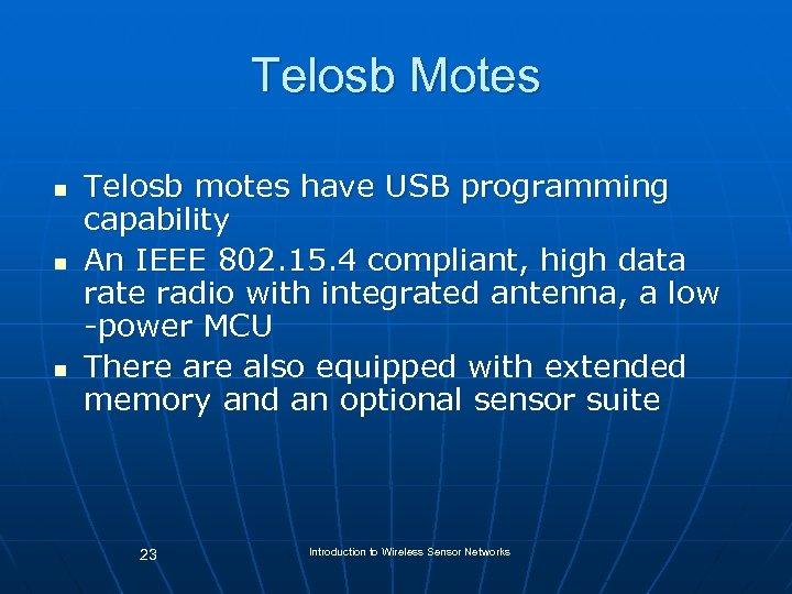 Telosb Motes n n n Telosb motes have USB programming capability An IEEE 802.