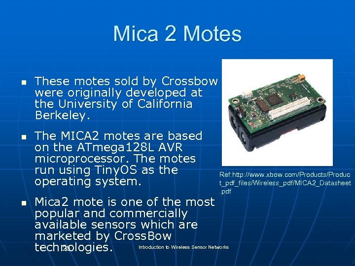 Mica 2 Motes n n n These motes sold by Crossbow were originally developed