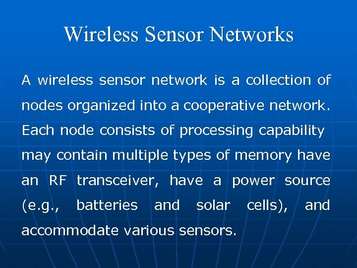 Wireless Sensor Networks A wireless sensor network is a collection of nodes organized into