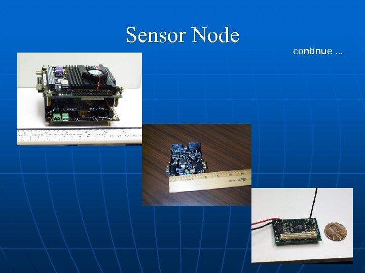 Sensor Node continue …