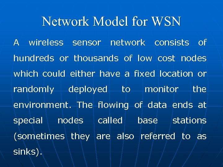 Network Model for WSN A wireless sensor network consists of hundreds or thousands of