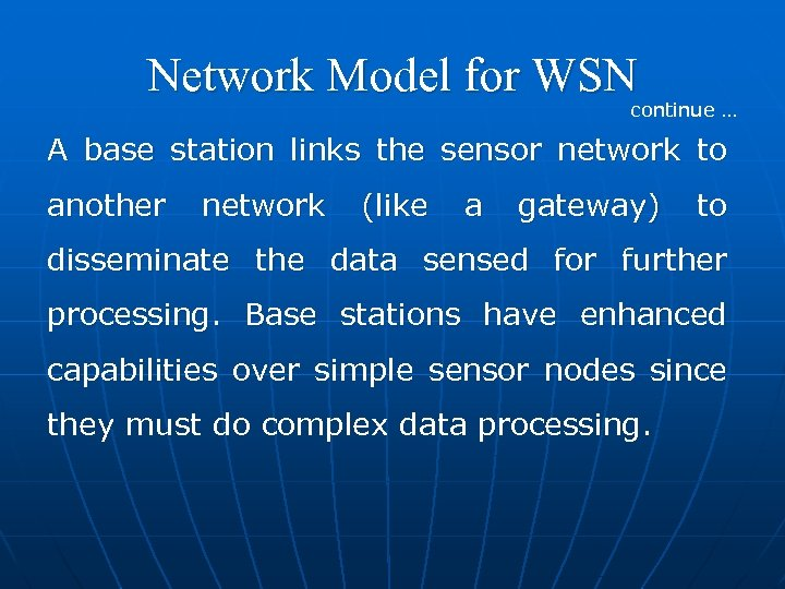 Network Model for WSN continue … A base station links the sensor network to