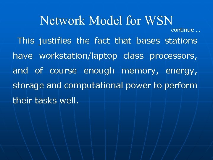 Network Model for WSN continue … This justifies the fact that bases stations have