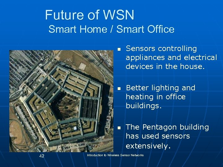 Future of WSN Smart Home / Smart Office n n n 42 Sensors controlling