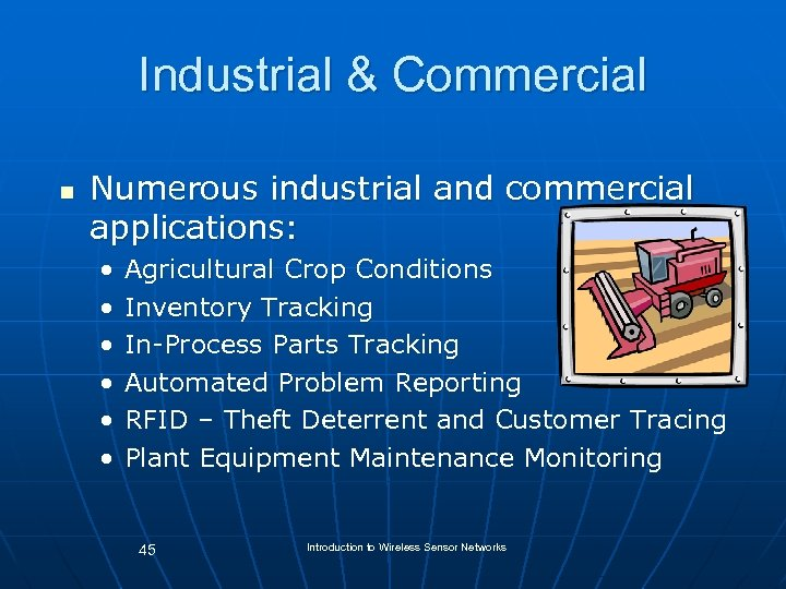 Industrial & Commercial n Numerous industrial and commercial applications: • • • Agricultural Crop