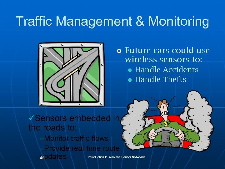 Traffic Management & Monitoring ¢ Future cars could use wireless sensors to: l l