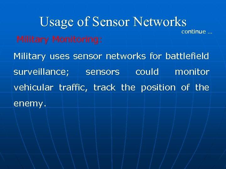 Usage of Sensor Networks continue … Military Monitoring: Military uses sensor networks for battlefield