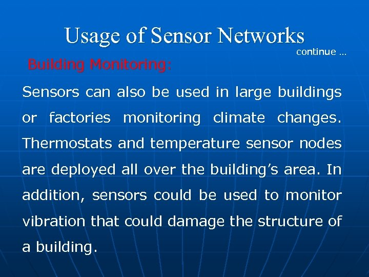 Usage of Sensor Networks continue … Building Monitoring: Sensors can also be used in