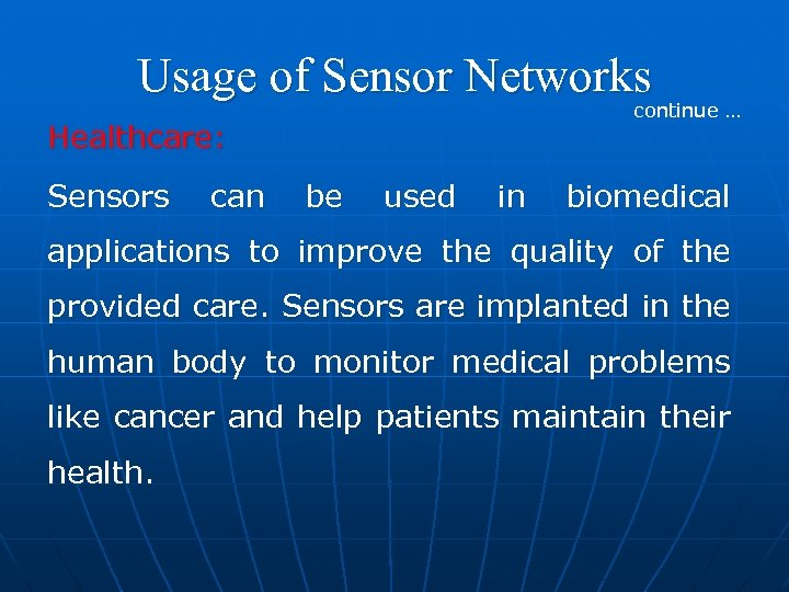 Usage of Sensor Networks continue … Healthcare: Sensors can be used in biomedical applications