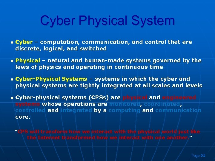 Cyber Physical System n n Cyber – computation, communication, and control that are discrete,