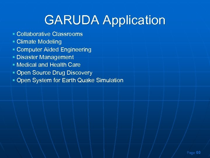 GARUDA Application § Collaborative Classrooms § Climate Modeling § Computer Aided Engineering § Disaster