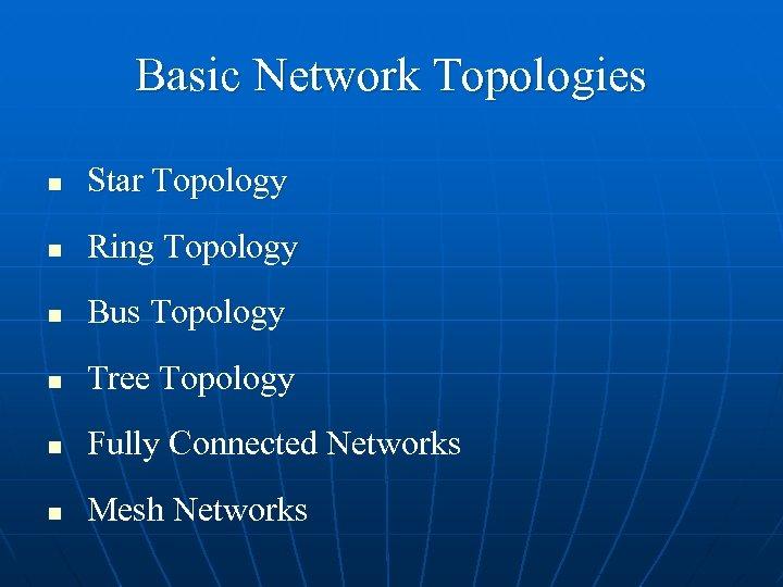 Basic Network Topologies n Star Topology n Ring Topology n Bus Topology n Tree