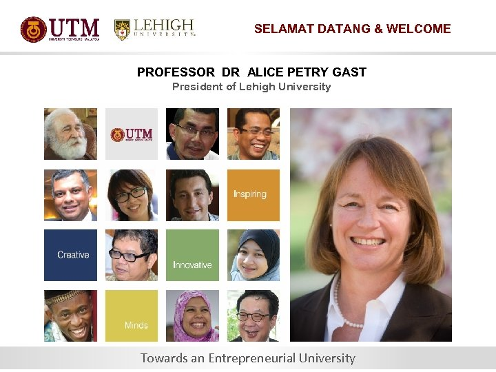 SELAMAT DATANG & WELCOME PROFESSOR DR ALICE PETRY GAST President of Lehigh University Towards