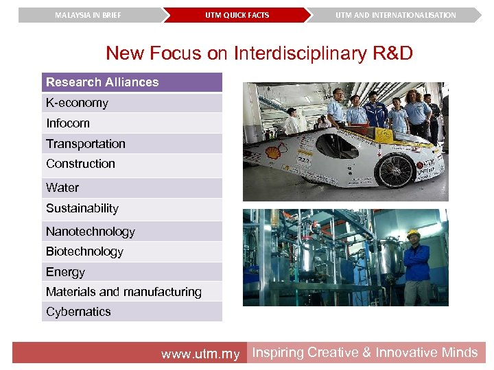 MALAYSIA IN BRIEF UTM QUICK FACTS UTM AND INTERNATIONALISATION New Focus on Interdisciplinary R&D