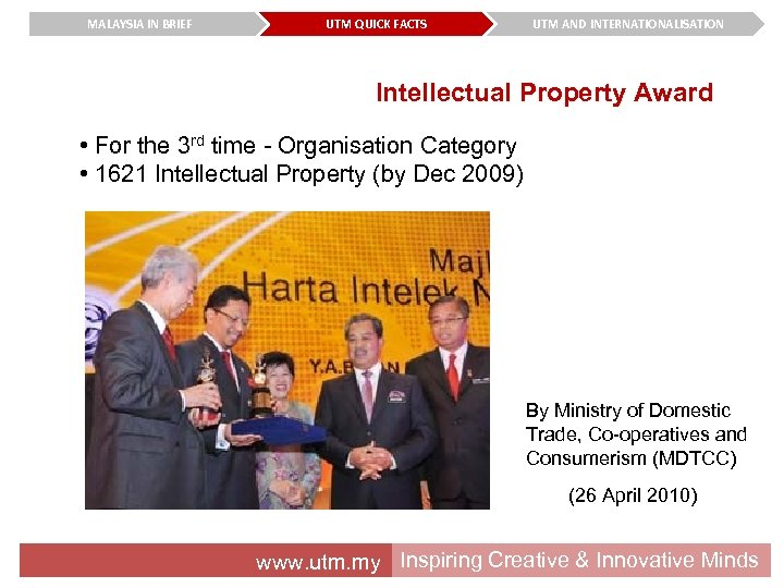 MALAYSIA IN BRIEF UTM QUICK FACTS UTM AND INTERNATIONALISATION Intellectual Property Award • For