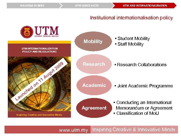 MALAYSIA IN BRIEF UTM QUICK FACTS UTM AND INTERNATIONALISATION Institutional internationalisation policy Mobility ed