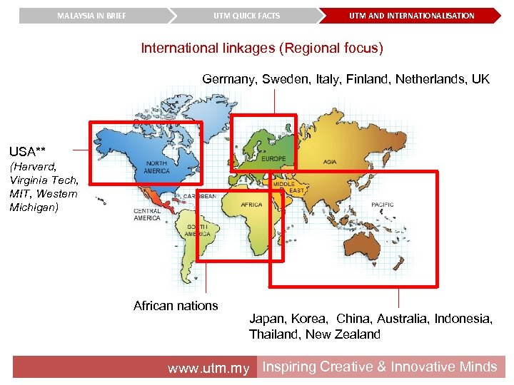 MALAYSIA IN BRIEF UTM QUICK FACTS UTM AND INTERNATIONALISATION International linkages (Regional focus) Germany,