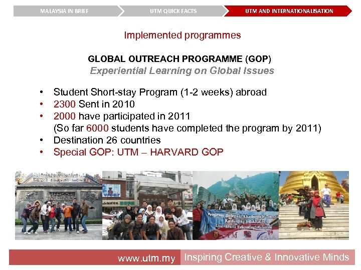 MALAYSIA IN BRIEF UTM QUICK FACTS UTM AND INTERNATIONALISATION Implemented programmes GLOBAL OUTREACH PROGRAMME