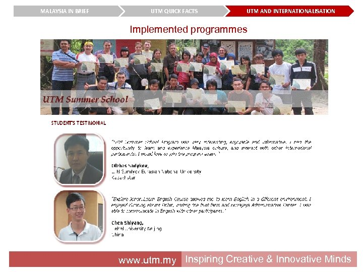 MALAYSIA IN BRIEF UTM QUICK FACTS UTM AND INTERNATIONALISATION Implemented programmes www. utm. my