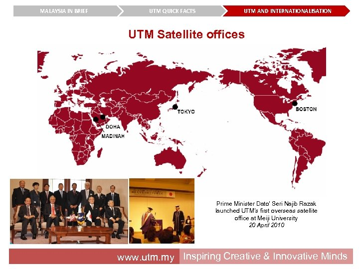 MALAYSIA IN BRIEF UTM QUICK FACTS UTM AND INTERNATIONALISATION UTM Satellite offices Prime Minister