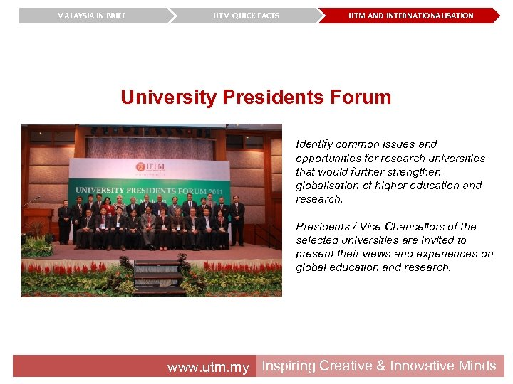MALAYSIA IN BRIEF UTM QUICK FACTS UTM AND INTERNATIONALISATION University Presidents Forum Identify common