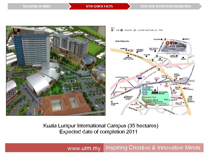 MALAYSIA IN BRIEF UTM QUICK FACTS UTM AND INTERNATIONALISATION Kuala Lumpur International Campus (35