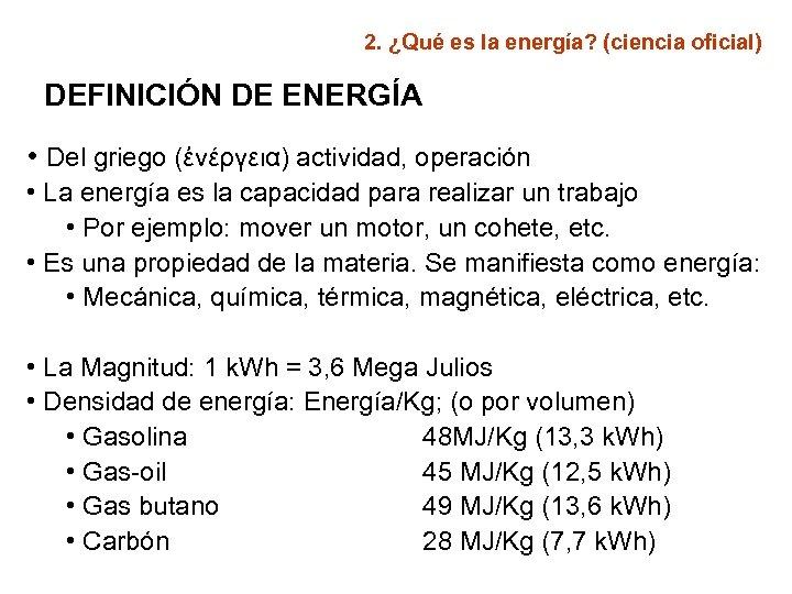 2. ¿Qué es la energía? (ciencia oficial) DEFINICIÓN DE ENERGÍA • Del griego (ἐνέργεια)