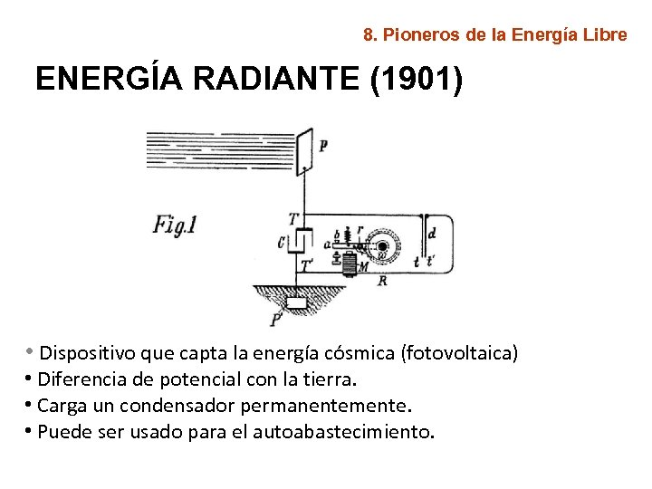 8. Pioneros de la Energía Libre ENERGÍA RADIANTE (1901) • Dispositivo que capta la
