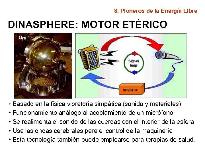 8. Pioneros de la Energía Libre DINASPHERE: MOTOR ETÉRICO • Basado en la física