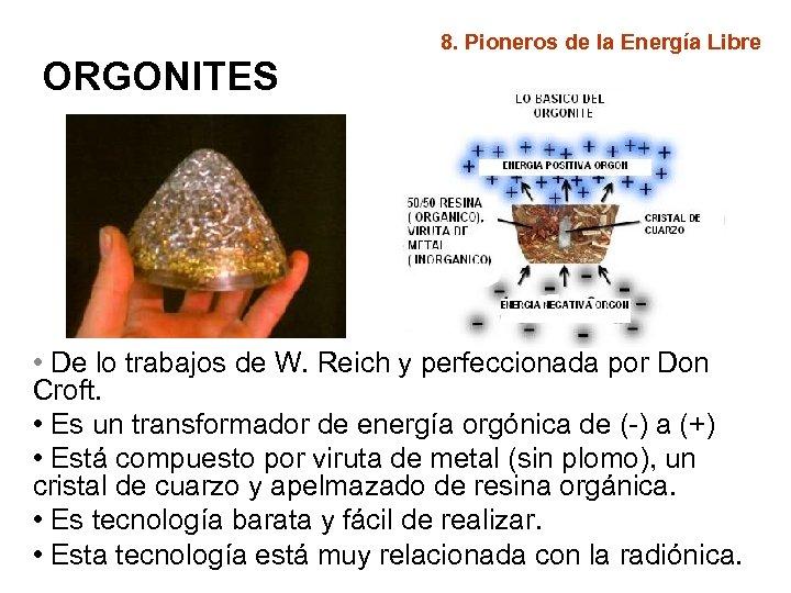 8. Pioneros de la Energía Libre ORGONITES • De lo trabajos de W. Reich