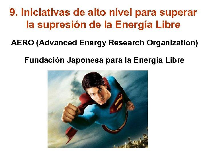 9. Iniciativas de alto nivel para superar la supresión de la Energía Libre AERO